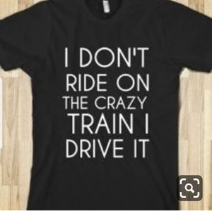 I Dont Ride On the Crazy Train I Drive it Funny T